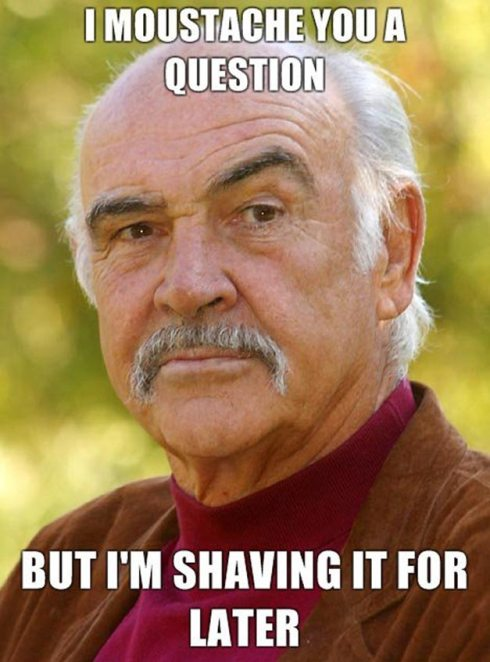 Sean Connery Moustache You a Question